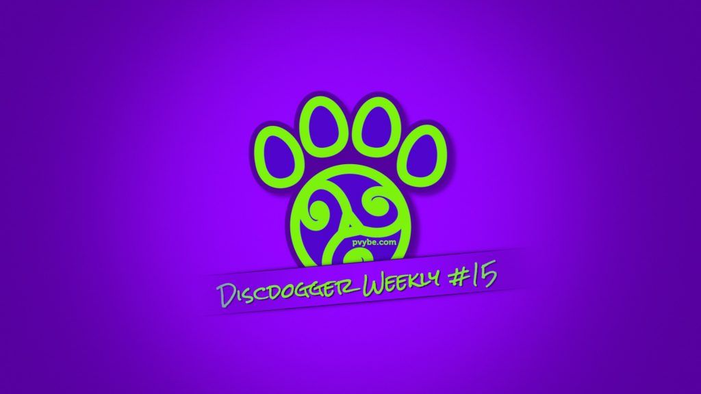 DiscDogger Weekly #15